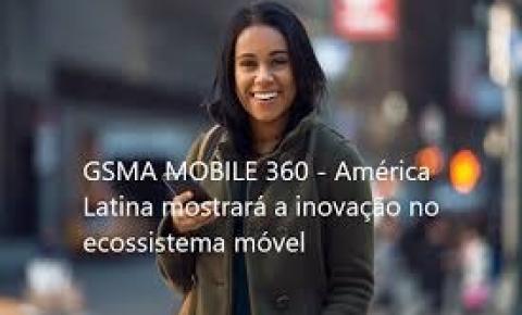 GSMA MOBILE 360 – LATIN AMERICA ABORDA TEMA-CHAVE: A REGIÃO ESTÁ PRONTA PARA TORNAR 5G UMA REALIDADE?
