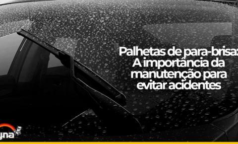 Palhetas de para-brisa: a importância da manutenção para evitar acidentes